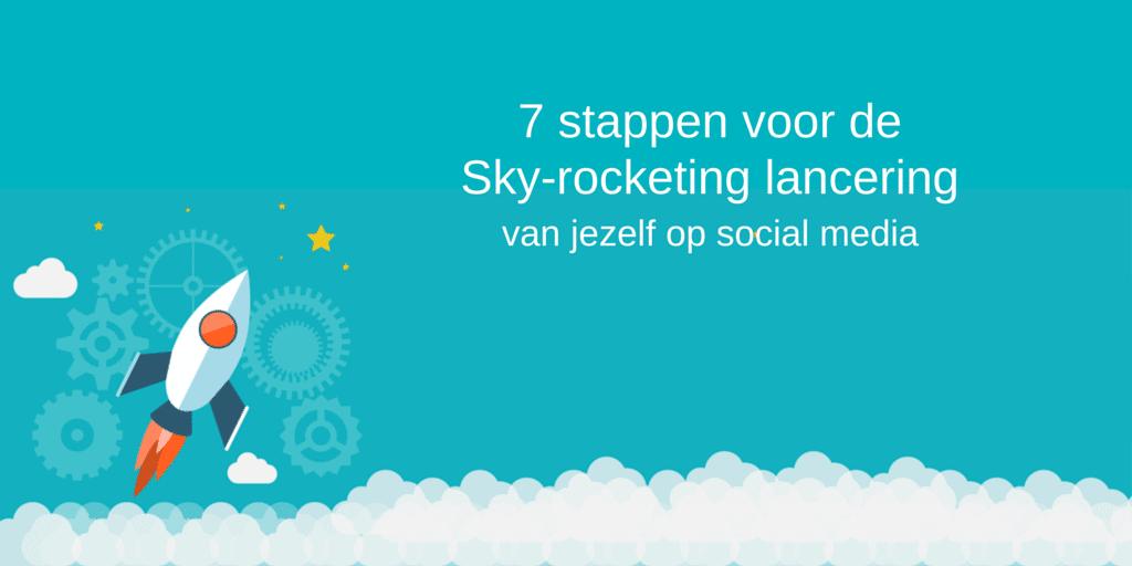 7 stappen voor de sky-rocketing lancering van jezelf op social media