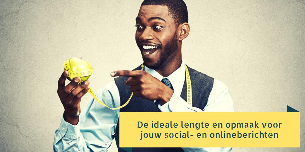 De ideale lengte en opmaak voor jouw social- en onlineberichten