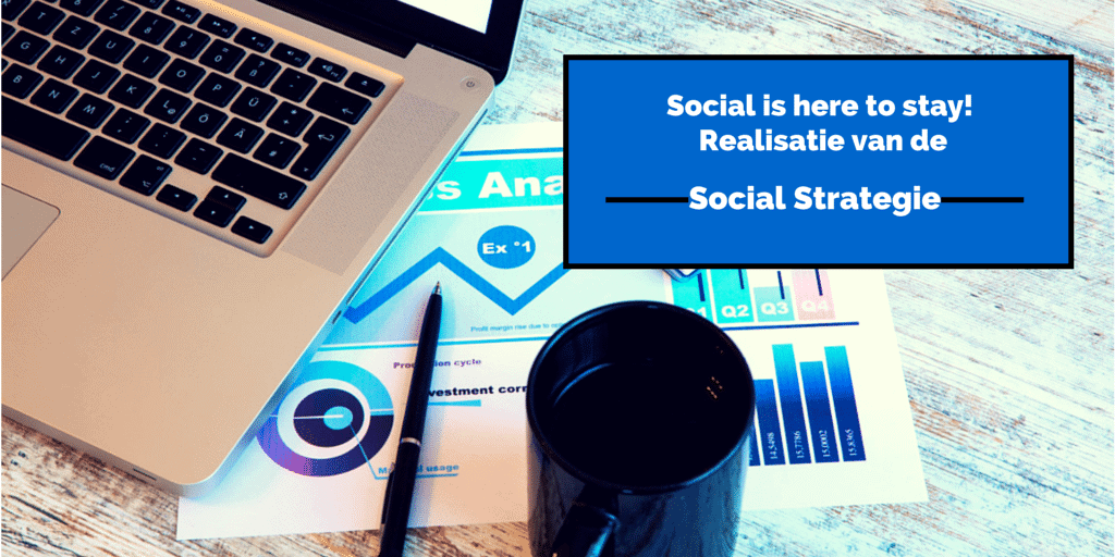 Social is here to stay: realisatie van de social-mediastrategie