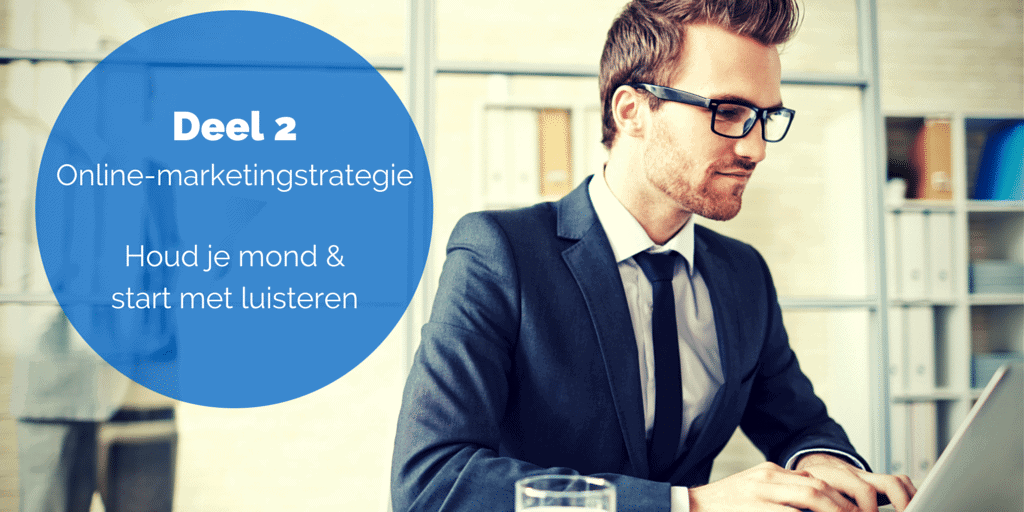 Deel 2 De online-marketingstrategie – Houd je mond & start met luisteren