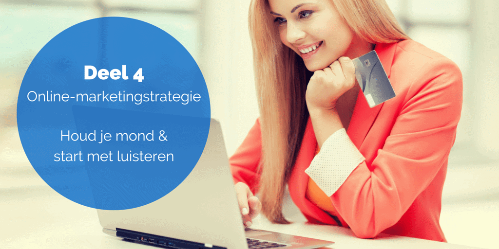 Deel 4 De online-marketingstrategie – Houd je mond & start met luisteren
