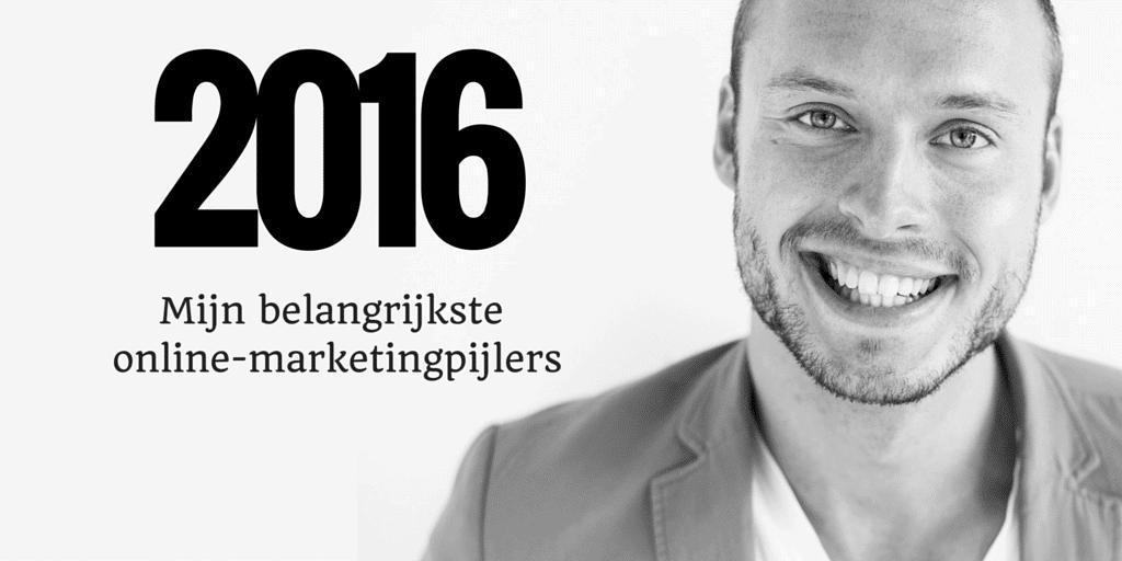 Mijn belangrijkste online-marketingpijlers voor 2016!